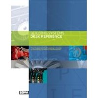 The Building Systems Desk Reference: The Property Professional's Guide to Building Systems Maintenance