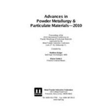 Advances in Powder Metallurgy & Particulate Materials-2010
