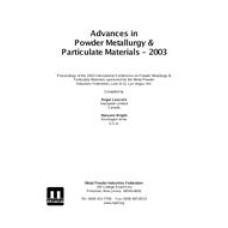 Advances in Powder Metallurgy & Particulate Materials-2003
